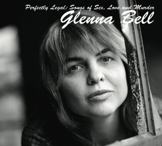 Glenna Bell - Perfectly Legal: Songs of Sex, Love, and Murder