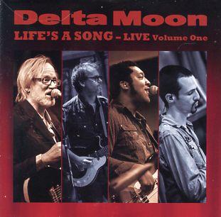 Delta Moon - Life's a Song - Live, Vol. 1